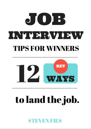 Job Interview Tips For Winners: 12 Key Ways To Land The Job By Steven Fies  Job Interview Tips