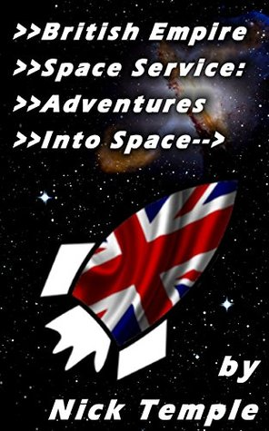 British Empire Space Service: Adventures into Space: Comedy stories for fans of Doctor Who, Red Dwarf and Hitchhikers Guide to the Galaxy (The British Empire Space Service Series Book 1)