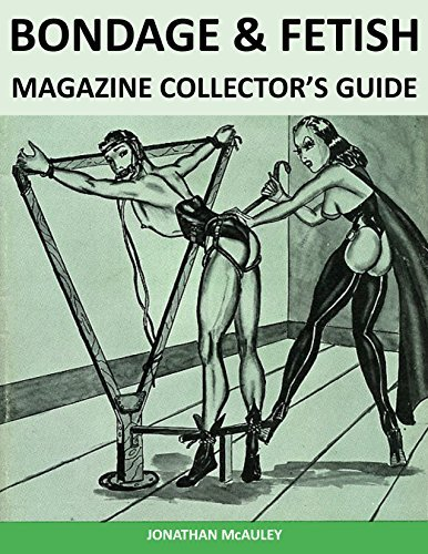 BONDAGE & FETISH MAGAZINES: A Collector's Guide: Bondage & Fetish Magazine And Book Covers 1890-1960