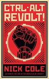 CTRL ALT Revolt! by Nick Cole