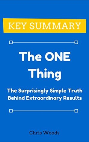 [KEY SUMMARY] The ONE Thing: The Surprisingly Simple Truth Behind Extraordinary Results (Top Rated 30-min Series)