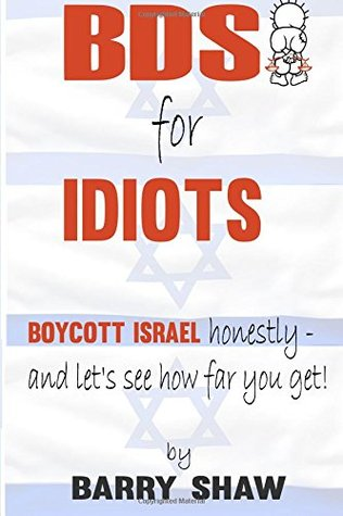 BDS for IDIOTS: BOYCOTT ISRAEL honestly - and let's see how far you get!