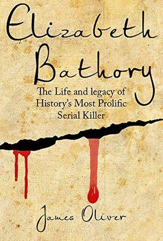 Elizabeth Bathory: Life and Legacy of Histories Most Prolific Female Serial Killer