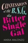 Confessions of the B.S.G. (aka The Bitter Single Gal)