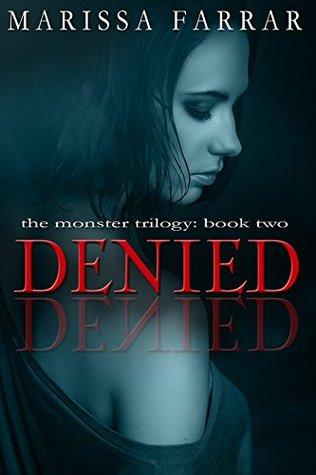 Denied (The Monster Trilogy Book 2) by Marissa Farrar