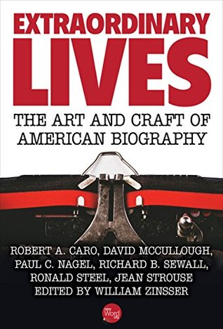 Extraordinary Lives: The Art and Craft of American Biography