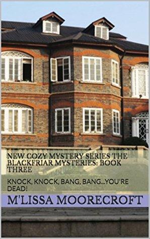 Knock, Knock, Bang, Bang...You're Dead! (Blackfriar Mysteries #3)