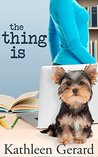 The Thing Is by Kathleen Gerard