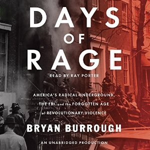 Ebook Days of Rage: America's Radical Underground, the FBI, and the First Age of Terror by Bryan Burrough PDF!