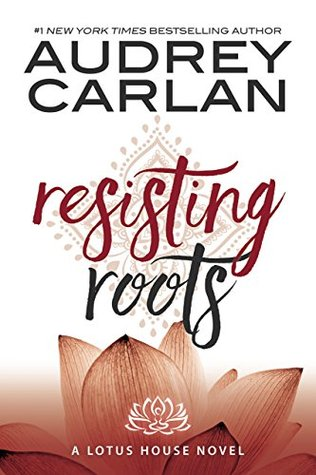 Resisting Roots (Lotus House #1)