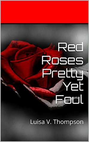 Red Roses Pretty Yet Foul: Poems