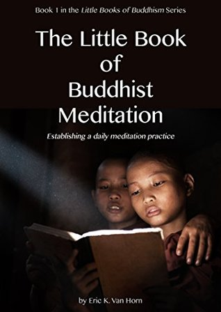 The Little Book of Buddhist Meditation: Establishing a Daily Meditation Practice (The Little Books of Buddhism)