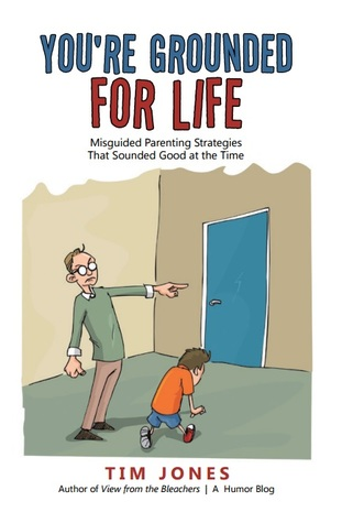 YOU'RE GROUNDED FOR LIFE - Misguided Parenting Strategies That Sounded Good At The Time