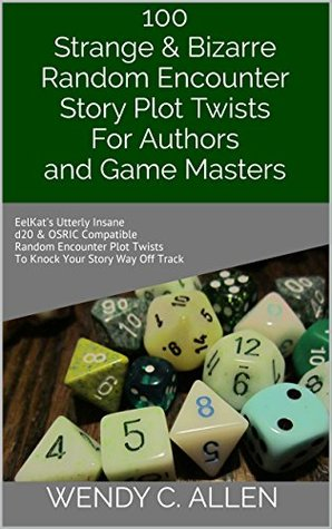 100 Strange & Bizarre Random Encounter Story Plot Twists For Authors and Game Masters: EelKat's Utterly Insane d20 & OSRIC Compatible Random Encounter Plot Twists To Knock Your Story Way Off Track