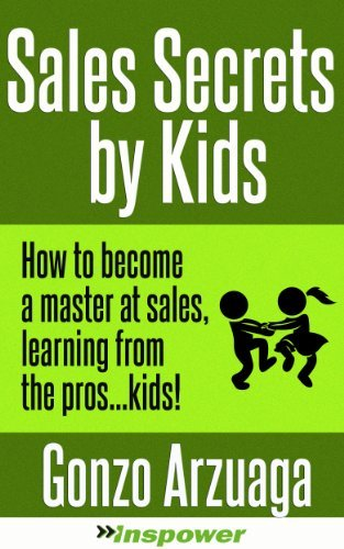 Kids Teach You How To Sell Like A Pro: 25 powerful secrets about how to become the best salesperson in the world, taught by kids.