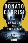 El cazador de la oscuridad by Donato Carrisi