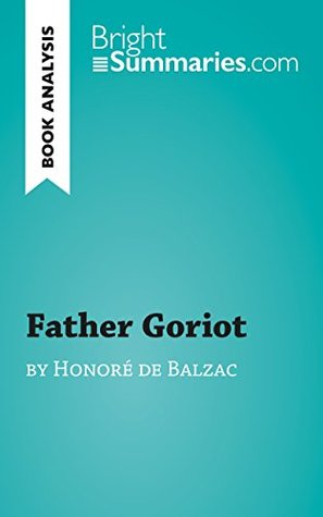 Father Goriot by Honoré de Balzac (Book Analysis): Detailed Summary, Analysis and Reading Guide (BrightSummaries.com)
