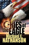 Cries of the Eagle by Michael E. Nathanson