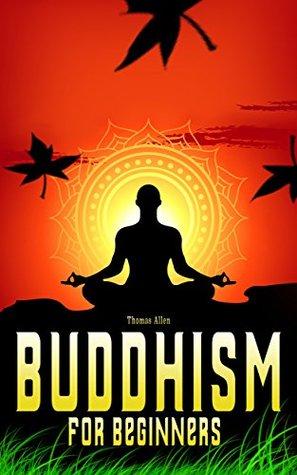Buddhism : Buddhism For Beginners (Free Bonus included)