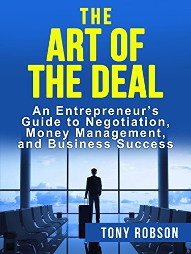 The Art of the Deal: An Entrepreneur's Guide to Negotiation, Money Management, and Business Success (Inspired By Donald Trump)