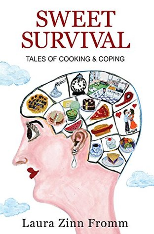 Ebook Sweet Survival: Tales of Cooking & Coping by Laura Zinn Fromm read!