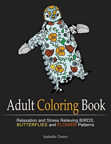 Adult Coloring Book: Relaxation and Stress Relieving Birds, Butterflies and Flower Patterns (Coloring Books for Adults, Zen Coloring)