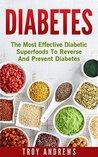Diabetes: The Most Effective Diabetic Superfoods To Reverse And Prevent Diabetes