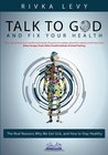 Talk to God and Fix Your Health: The Real Reasons Why We Get Sick, and How to Stay Healthy
