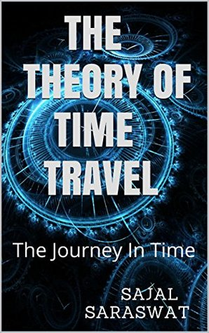 THE THEORY OF TIME TRAVEL: The Journey In Time