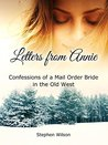 Letters from Annie: Confessions of a Mail Order Bride in the Old West