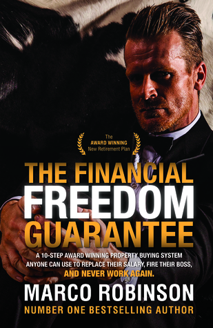 The Financial Freedom Guarantee - A 10 step Property Buying System to replace your salary, fire your boss and never work again