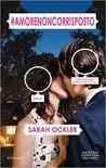 #amorenoncorrisposto by Sarah Ockler