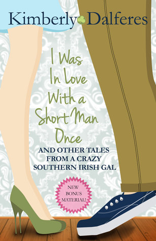 i-was-in-love-with-a-short-man-once-and-other-tales-from-a-crazy-southern-irish-gal