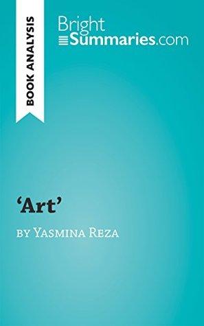 Art by Yasmina Reza (Book Analysis): Detailed Summary, Analysis and Reading Guide (BrightSummaries.com)