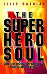The Superhero Soul by Dilip Bathija