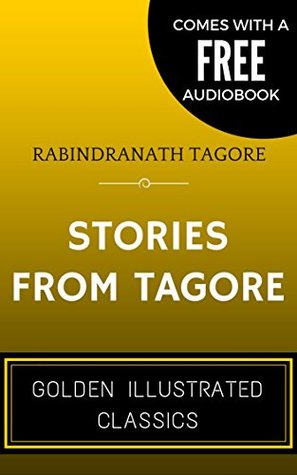 Stories from Tagore: By Rabindranath Tagore - Illustrated (Comes with a Free Audiobook)