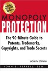 Monopoly Protection: The 90-Minute Guide to Patents, Trademarks, Copyrights, and Trade Secrets
