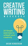 Creative Writing Workbook: 20 Simple Exercises To Unleash Your Creativity (creative writing for beginners, creative writing exercises, thinking skills, writing skills, stop writer's block)