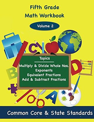 Fifth Grade Math Volume 2: Multiply and Divide Whole Numbers, Exponents, Equivalent Fractions, Add and Subtract Fractions