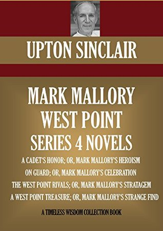 MARK MALLORY WEST POINT SERIES. 4 NOVELS: A CADET'S HONOR; ON GUARD; THE WEST POINT RIVALS; A WEST POINT TREASURE (Timeless Wisdom Collection Book 9012)