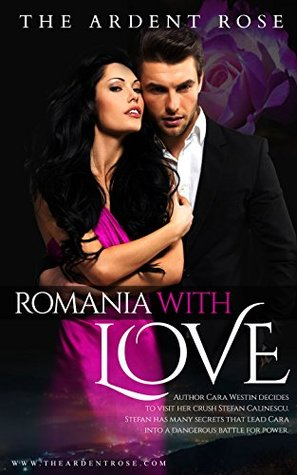 To Romania With Love Cara and Stefan (International Lovers Book 1) by The Ardent Rose
