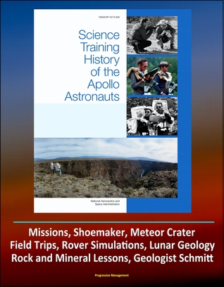 Science Training History of the Apollo Astronauts (NASA SP-2015-626) - Missions, Shoemaker, Meteor Crater, Field Trips, Rover Simulations, Lunar Geology, Rock and Mineral Lessons, Geologist Schmitt