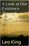 A Look at Our Existence Through Philosophy and Science