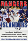 Rangers vs. Islanders: Denis Potvin, Mark Messier, and Everything Else You Wanted to Know about New York's Greatest Hockey Rivalry