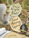 Good Night, Bat! Good Morning, Squirrel!
