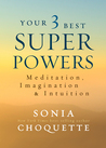 Your 3 Best Super Powers: Meditation, Imagination  Intuition