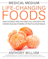 Medical Medium Life-Changing Foods: Save Yourself and the Ones You Love with the Hidden Healing Powers of Fruits  Vegetables