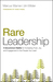 Rare Leadership: 4 Uncommon Habits For Increasing Trust, Joy, and Engagement in the People  You Lead