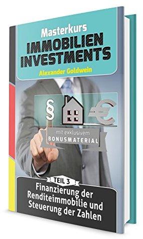 Finanzierung der Renditeimmobilie und Steuerung der Zahlen: Machen Sie das Beste aus Ihrem Geld! (Masterkurs Immobilieninvestments 3)