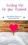 Getting Hot for Your Husband: One Wife's Tips for a Better Sex Life